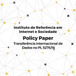 Policy paper sobre a transferência internacional de dados no Projeto de Lei 5.276/2016