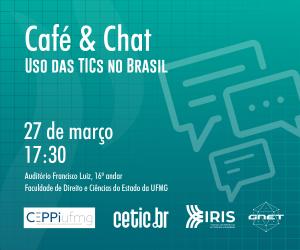 Café & Chat | Uso das TICs no Brasil @ Auditório Francisco Luiz Silva, 16º andar da Faculdade de Direito e Ciências do Estado da UFMG | Minas Gerais | Brasil