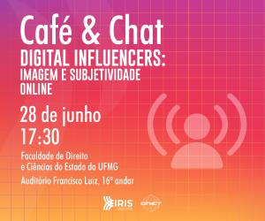 Café & Chat | Digital Influencers: Imagem e Subjetividade Online @  Auditório Francisco Luiz Silva, 16º andar da Faculdade de Direito e Ciências do Estado da UFMG | Minas Gerais | Brasil