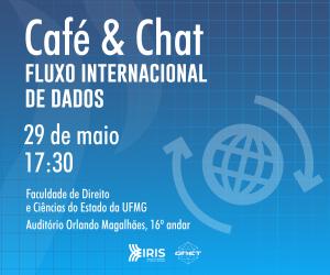 Café & Chat | Fluxo Internacional de Dados @  Auditório Francisco Luiz Silva, 16º andar da Faculdade de Direito e Ciências do Estado da UFMG | Minas Gerais | Brasil