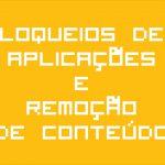 Bytes de Informação: Bloqueios de Aplicações e Remoção de Conteúdo