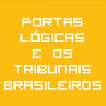 Bytes de Informação: Portas Lógicas e os Tribunais brasileiros