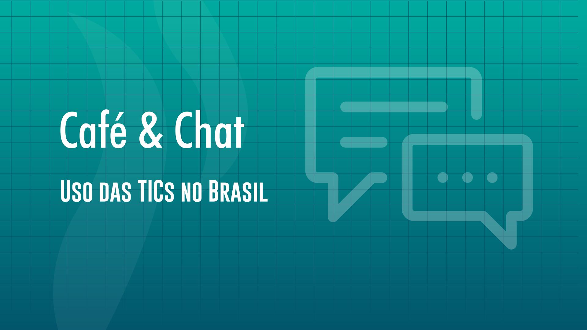Café & Chat: O Uso das TICs no Brasil