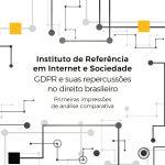 GDPR e suas repercussões no direito brasileiro