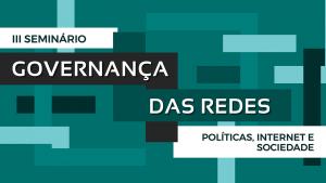 III Seminário Governança das Redes @ Faculdade de Direito da UFMG | Minas Gerais | Brasil